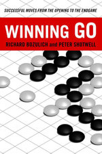 Winning Go : Successful Moves from the Opening to the Endgame - Richard Bozulich