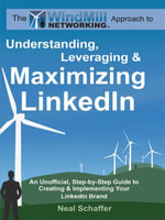 Windmill Networking : Understanding, Leveraging & Maximizing LinkedIn - Neal Schaffer