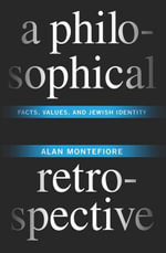 A Philosophical Retrospective : Facts, Values, and Jewish Identity - Alan Montefiore