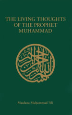 The Living Thoughts of the Prophet Muhammad - Maulana Muhammad Ali