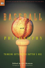 Baseball and Philosophy : Thinking Outside the Batter's Box