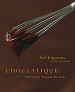 Choclatique : 150 Simply Elegant Desserts - Ed Engoron