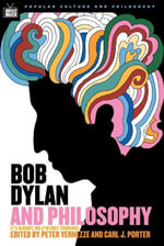 Bob Dylan and Philosophy : It's Alright Ma (I'm Only Thinking)