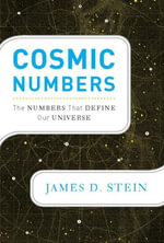 Cosmic Numbers : The Numbers That Define Our Universe - James D. Stein