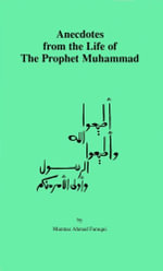 Anecdotes from the Life of The Prophet Muhammad - Mumtaz Ahmad Faruqui