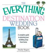 The Everything Destination Wedding Book - Shelly Hagen