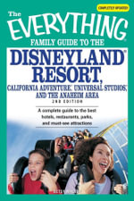 Everything Family Guide to the Disneyland Resort, California Adventure, Universal Studios, and the Anaheim Area - Betsy Malloy