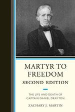Martyr To Freedom : The Life and Death of Captain Daniel Drayton - Zachary Martin
