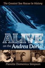 Alive on the Andrea Doria! : The Greatest Sea Rescue in History - Pierette Domenica Simpson