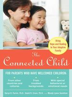 The Connected Child : Bring Hope and Healing to Your Adoptive Family - Karyn Purvis