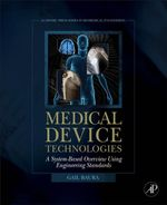 Medical Device Technologies : A Systems Based Overview Using Engineering Standards - Gail Baura