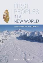 First Peoples in a New World : Colonizing Ice Age America - David J. Meltzer