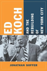 Ed Koch and the Rebuilding of New York City - Jonathan Soffer