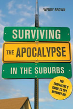 Surviving the Apocalypse in the Suburbs : The Thrivalist's Guide to Life Without Oil - Wendy Brown