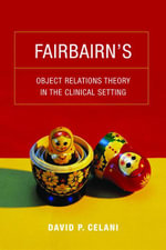 Fairbairn's Object Relations Theory in the Clinical Setting - David P. Celani