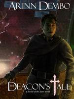 The Deacon's Tale : a Sword of the Stars novel - Arinn Dembo