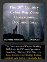 The 20th Century Cyber War Zone Operations Part One - Perry M.D. Ritthaler