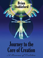 Journey to the Core of Creation : A Romance of Evolution - Brian Stableford