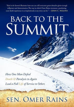Back to the Summit : How One Man Defied Death & Paralysis to Again Lead a Full Life of Service to Others - Omer, Sen. Rains