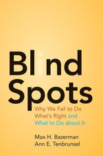 Blind Spots : Why We Fail to Do What's Right and What to Do about It - Max H. Bazerman