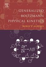 Generalized Boltzmann Physical Kinetics - Boris V. Alexeev