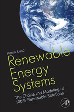 Renewable Energy Systems : The Choice and Modeling of 100% Renewable Solutions - Henrik Lund