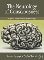 THE NEUROLOGY OF CONSCIOUSNESS : Cognitive Neuroscience and Neuropathology