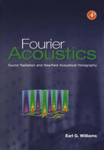 Fourier Acoustics : Sound Radiation and Nearfield Acoustical Holography - Earl G. Williams