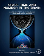 Space, Time and Number in the Brain : Searching for the Foundations of Mathematical Thought