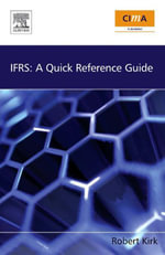 IFRS : A Quick Reference Guide: A Quick Reference Guide - Robert Kirk