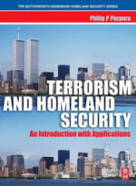 Terrorism and Homeland Security : An Introduction with Applications - Philip Purpura