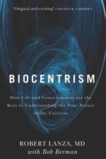 Biocentrism : How Life and Consciousness are the Keys to Understanding the True Nature of the Universe - Bob Berman