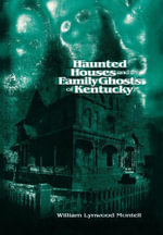 Haunted Houses and Family Ghosts of Kentucky - William Montell
