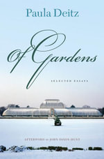 Of Gardens : Selected Essays - Paula Deitz