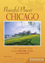Peaceful Places : Chicago: 119 Tranquil Sites in the Windy City and Beyond - Anne Ford