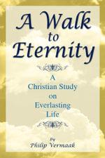 A Walk to Eternity - Philip OSB Vermaak