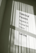 Dialectical Passions : Negation in Postwar Art Theory - Gail Day