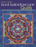 Ricky Tims' Kool Kaleidoscope Quilts : Simple Strip-Piecing Technique for Stunning Results - Ricky Tims