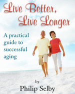 Live Better, Live Longer - Philip Selby