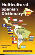 Multicultural Spanish Dictionary : How Everyday Spanish Differs From Country to Country - Augustin Martinez