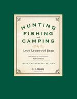 Hunting, Fishing, and Camping : 100th Anniversary Edition - Leon Leonwood Bean