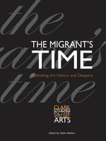 The Migrant's Time : Rethinking Art History and Diaspora