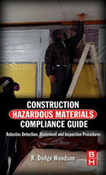 Construction Hazardous Materials Compliance Guide : Asbestos Detection, Abatement and Inspection Procedures - R. Dodge Woodson
