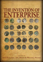 The Invention of Enterprise : Entrepreneurship from Ancient Mesopotamia to Modern Times: Entrepreneurship from Ancient Mesopotamia to Modern Times