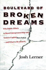 Boulevard of Broken Dreams : Why Public Efforts to Boost Entrepreneurship and Venture Capital Have Failed--and What to Do About It: Why Public Efforts - Josh Lerner