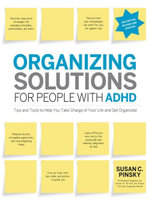 Organizing Solutions for People with ADHD, 2nd Edition-Revised and Updated - Susan C Pinsky
