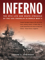 Inferno : The Epic Life and Death Struggle of the USS Franklin in World War II - Joseph A. Springer