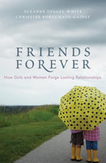 Friends Forever : How Girls and Women Forge Lasting Relationships - Suzanne Degges-White