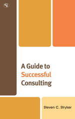A Guide to Successful Consulting - Steven C. Stryker