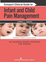 Compact Clinical Guide to Infant and Child Pain Management : An Evidence-Based Approach for Nurses - CCN Linda L. Oakes MSN